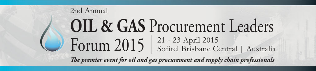 Oil and Gas Procurement and Supply Chain Managers Leaders Forum Conference, Brisbane, Australia 2015
